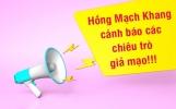 Hồng Mạch Khang cảnh báo hành vi lừa đảo, mạo danh nhãn hàng
